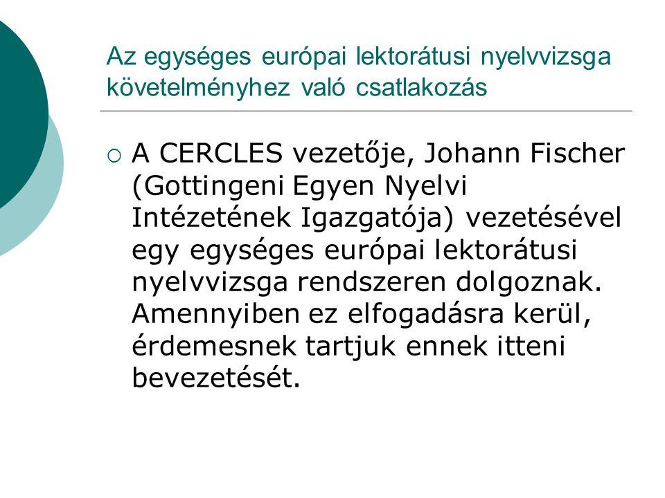 Az egységes európai lektorátusi nyelvvizsga követelményhez való csatlakozás  A CERCLES vezetője, Johann Fischer (Gottingeni Egyen Nyelvi Intézetének