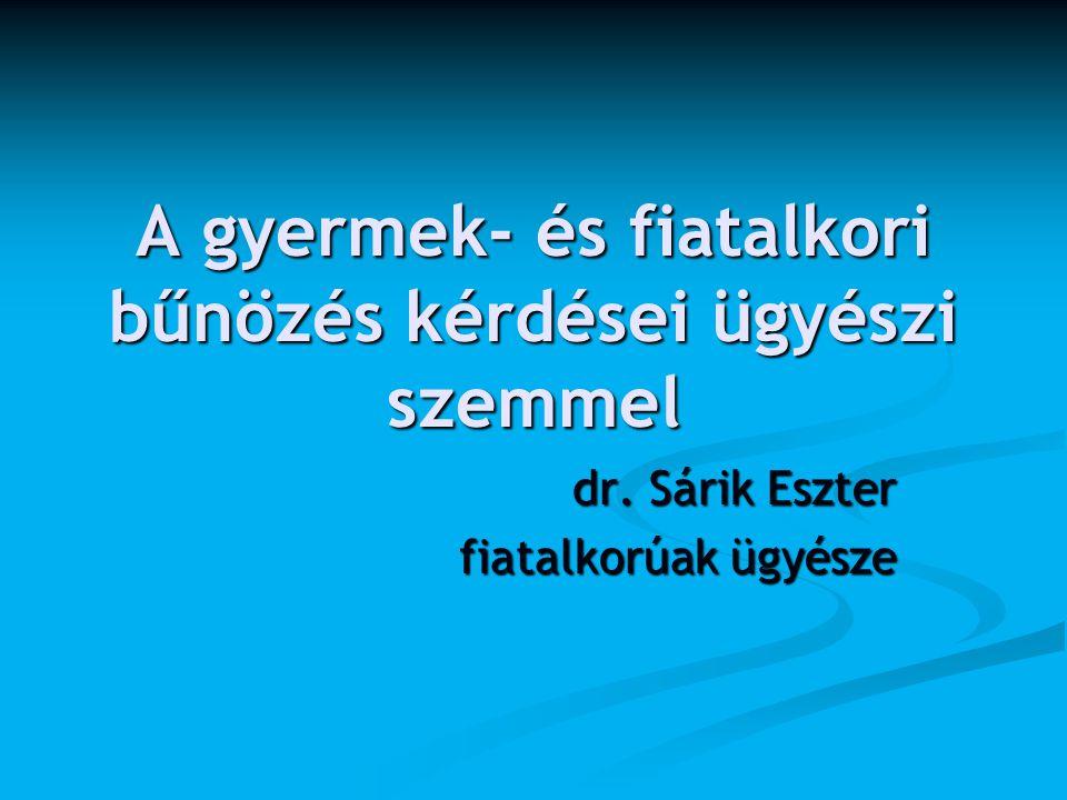 A gyermek- és fiatalkori bűnözés kérdései ügyészi szemmel dr. Sárik Eszter fiatalkorúak ügyésze