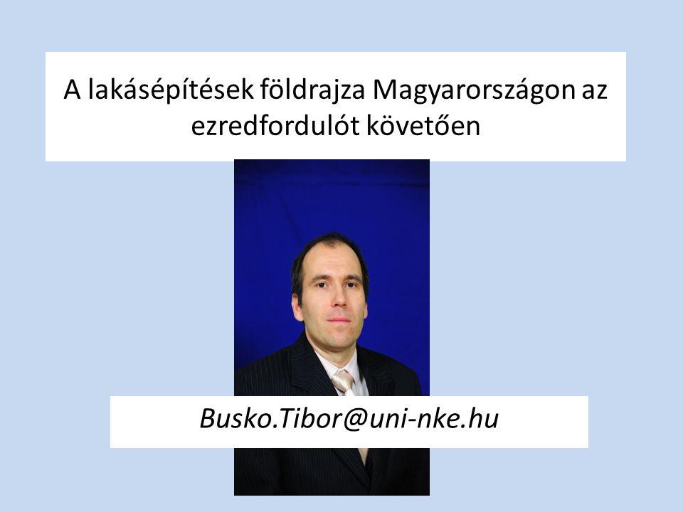 A lakásépítések földrajza Magyarországon az ezredfordulót követően Busko.Tibor@uni-nke.hu