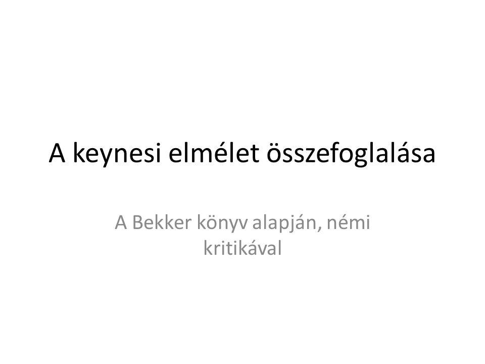 A keynesi elmélet összefoglalása A Bekker könyv alapján, némi kritikával