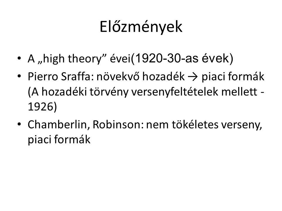 """Előzmények • A """"high theory évei (1920-30-as évek) • Pierro Sraffa: növekvő hozadék → piaci formák (A hozadéki törvény versenyfeltételek mellett - 1926) • Chamberlin, Robinson: nem tökéletes verseny, piaci formák"""