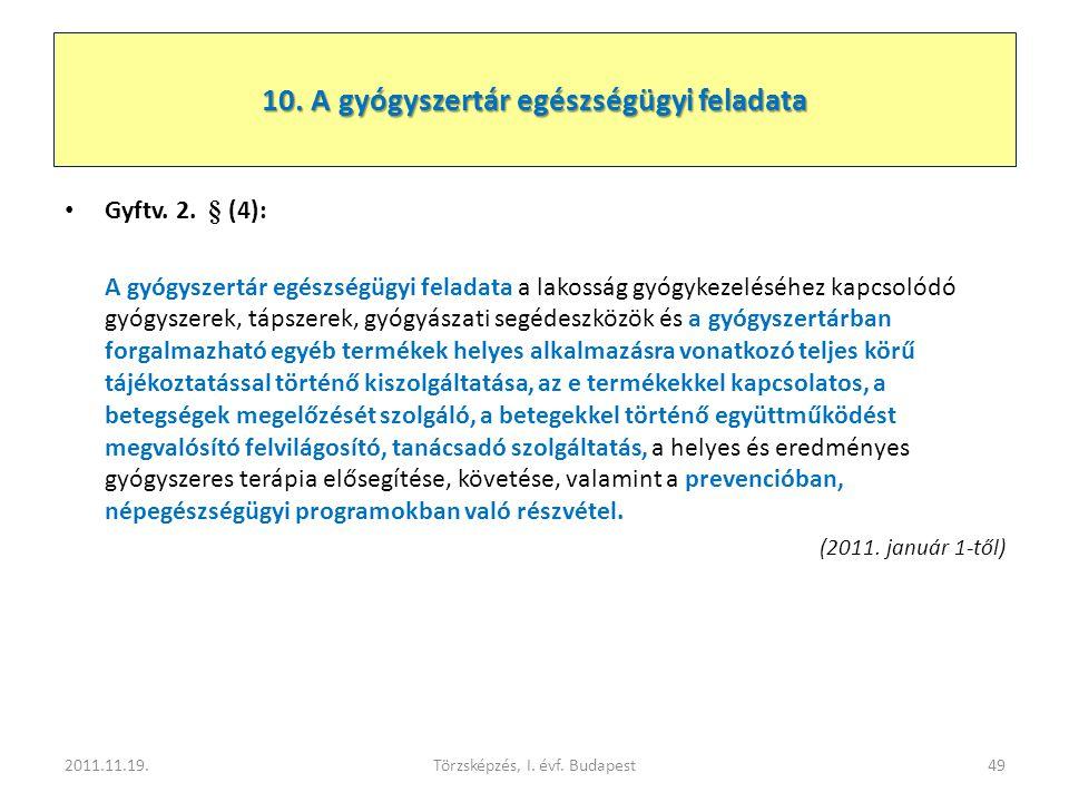 10. A gyógyszertár egészségügyi feladata • Gyftv. 2. § (4): A gyógyszertár egészségügyi feladata a lakosság gyógykezeléséhez kapcsolódó gyógyszerek, t