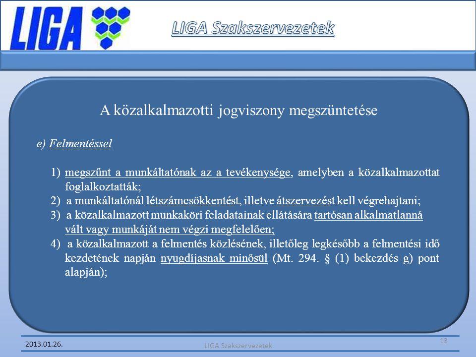 2013.01.26. e) Felmentéssel 1) megszűnt a munkáltatónak az a tevékenysége, amelyben a közalkalmazottat foglalkoztatták; 2) a munkáltatónál létszámcsök