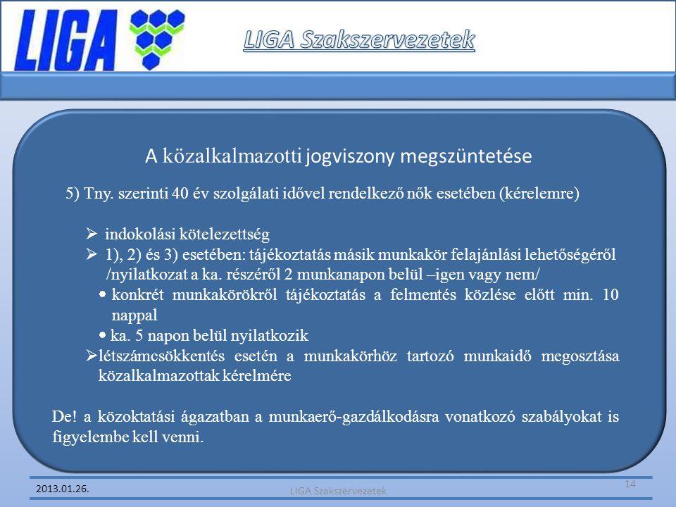 2013.01.26. 5) Tny. szerinti 40 év szolgálati idővel rendelkező nők esetében (kérelemre)  indokolási kötelezettség  1), 2) és 3) esetében: tájékozta