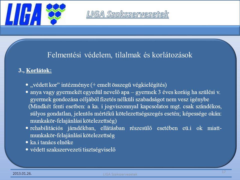 """2013.01.26. Felmentési védelem, tilalmak és korlátozások 3., Korlátok:  """"védett kor"""" intézménye (+ emelt összegű végkielégítés)  anya vagy gyermekét"""