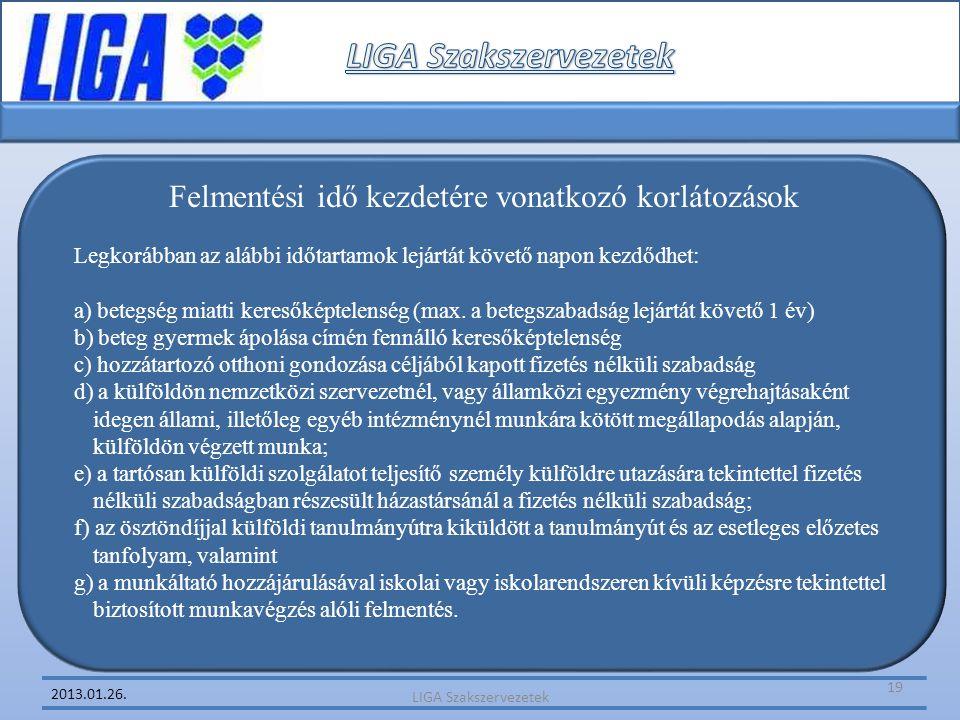 2013.01.26. Felmentési idő kezdetére vonatkozó korlátozások Legkorábban az alábbi időtartamok lejártát követő napon kezdődhet: a) betegség miatti kere