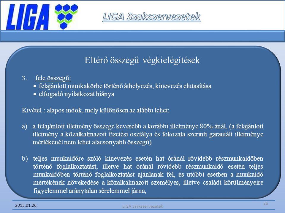 2013.01.26. Eltérő összegű végkielégítések 3. fele összegű:  felajánlott munkakörbe történő áthelyezés, kinevezés elutasítása  elfogadó nyilatkozat