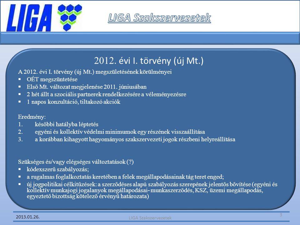 2013.01.26. A 2012. évi I. törvény (új Mt.) megszületésének körülményei  OÉT megszüntetése  Első Mt. változat megjelenése 2011. júniusában  2 hét á