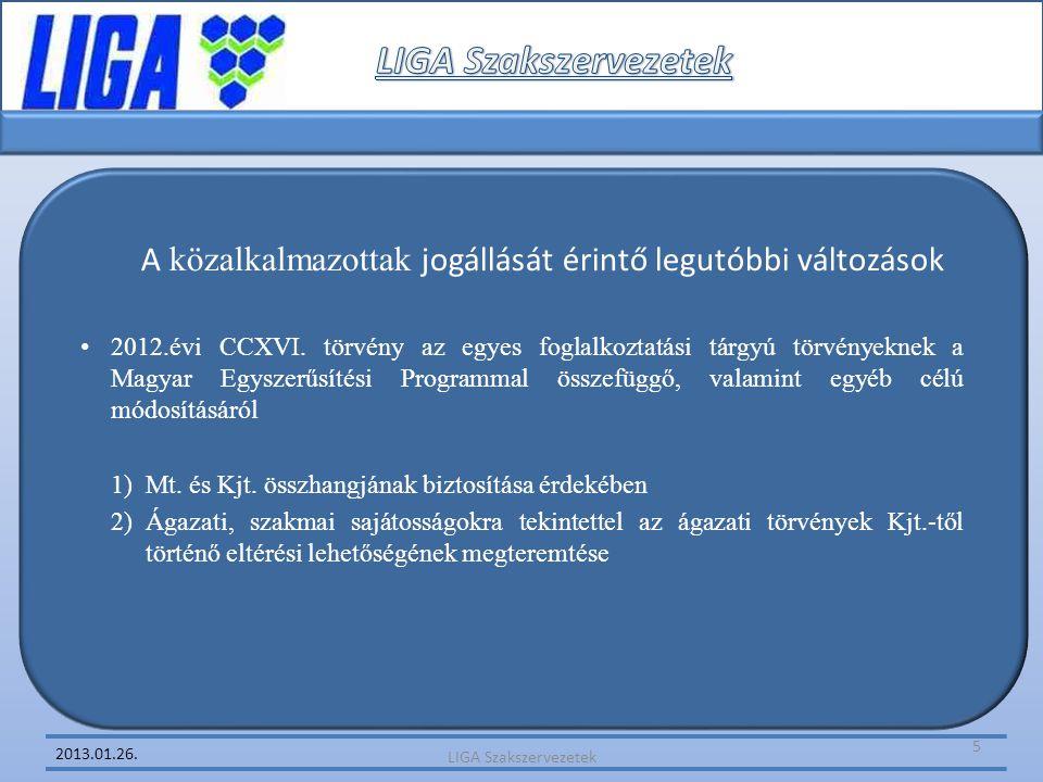 2013.01.26. A közalkalmazottak jogállását érintő legutóbbi változások • 2012.évi CCXVI. törvény az egyes foglalkoztatási tárgyú törvényeknek a Magyar