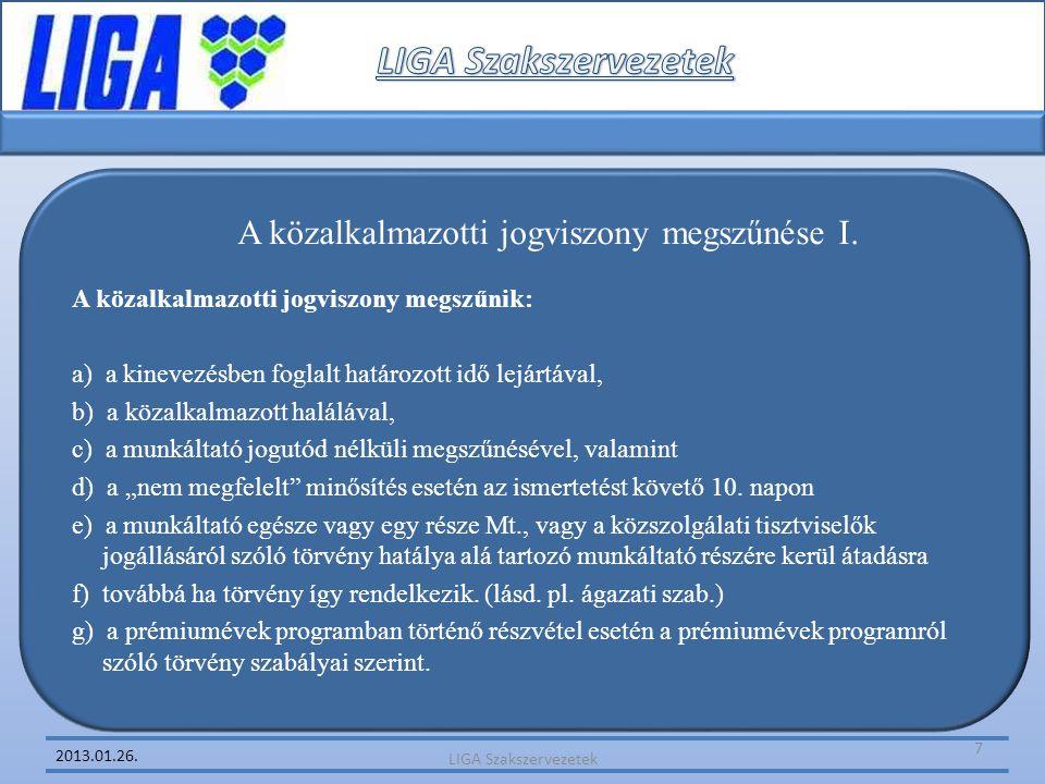 2013.01.26. A közalkalmazotti jogviszony megszűnése I. A közalkalmazotti jogviszony megszűnik: a) a kinevezésben foglalt határozott idő lejártával, b)