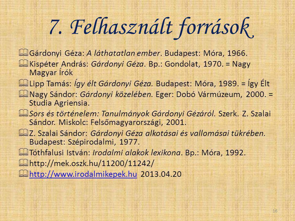 7. Felhasznált források  Gárdonyi Géza: A láthatatlan ember. Budapest: Móra, 1966.  Kispéter András: Gárdonyi Géza. Bp.: Gondolat, 1970. = Nagy Magy