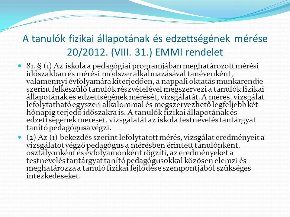 A tanulók fizikai állapotának és edzettségének mérése 20/2012. (VIII. 31.) EMMI rendelet  81. § (1) Az iskola a pedagógiai programjában meghatározott