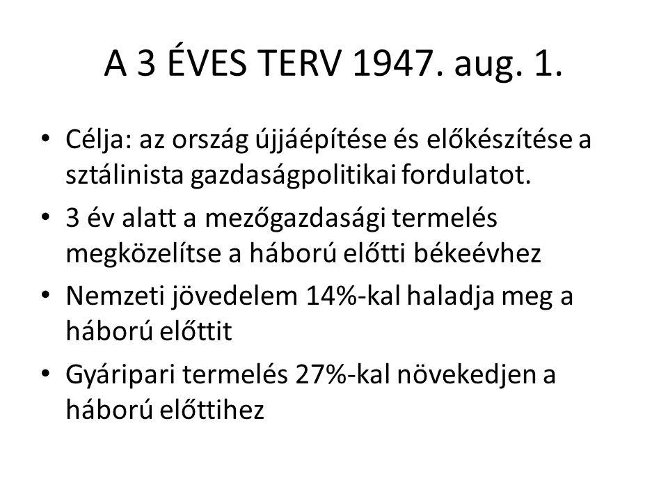 A 3 ÉVES TERV 1947. aug. 1. • Célja: az ország újjáépítése és előkészítése a sztálinista gazdaságpolitikai fordulatot. • 3 év alatt a mezőgazdasági te