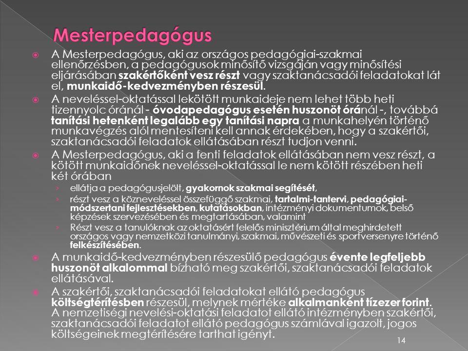  A Mesterpedagógus, aki az országos pedagógiai-szakmai ellenőrzésben, a pedagógusok minősítő vizsgáján vagy minősítési eljárásában szakértőként vesz