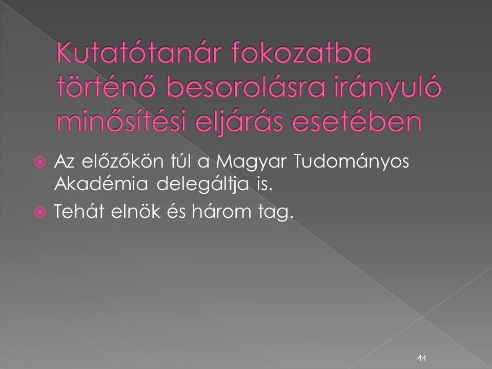  Az előzőkön túl a Magyar Tudományos Akadémia delegáltja is.  Tehát elnök és három tag. 44