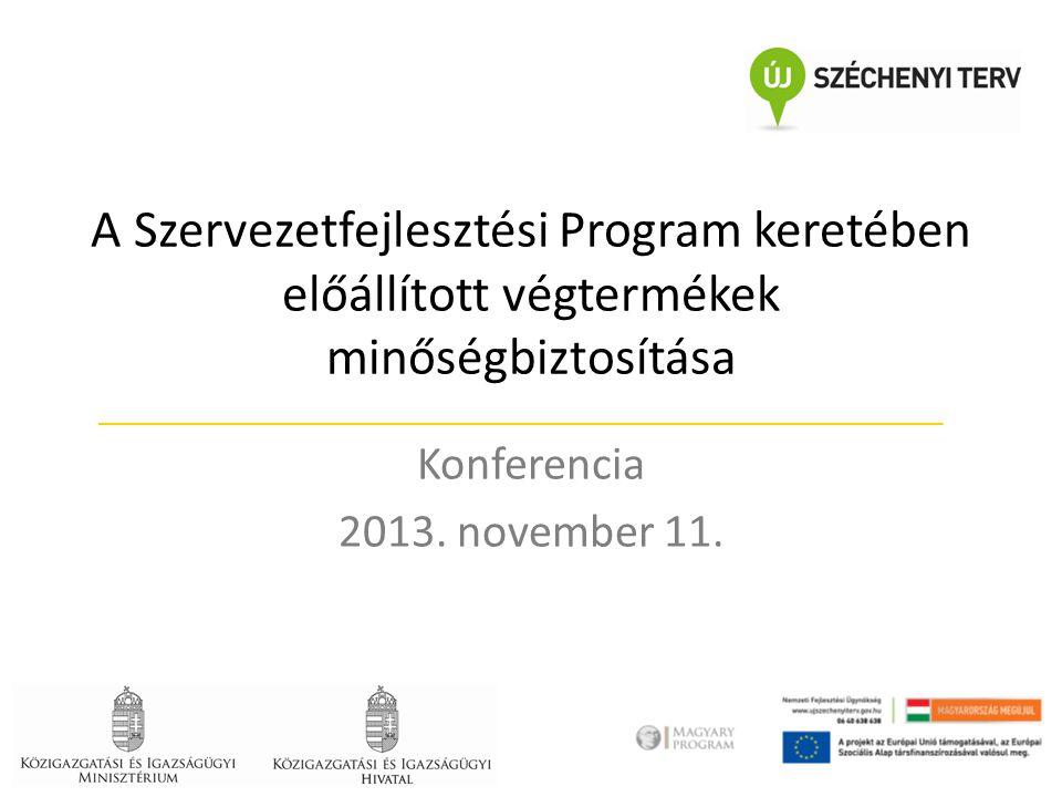 A Szervezetfejlesztési Program keretében előállított végtermékek minőségbiztosítása Konferencia 2013.