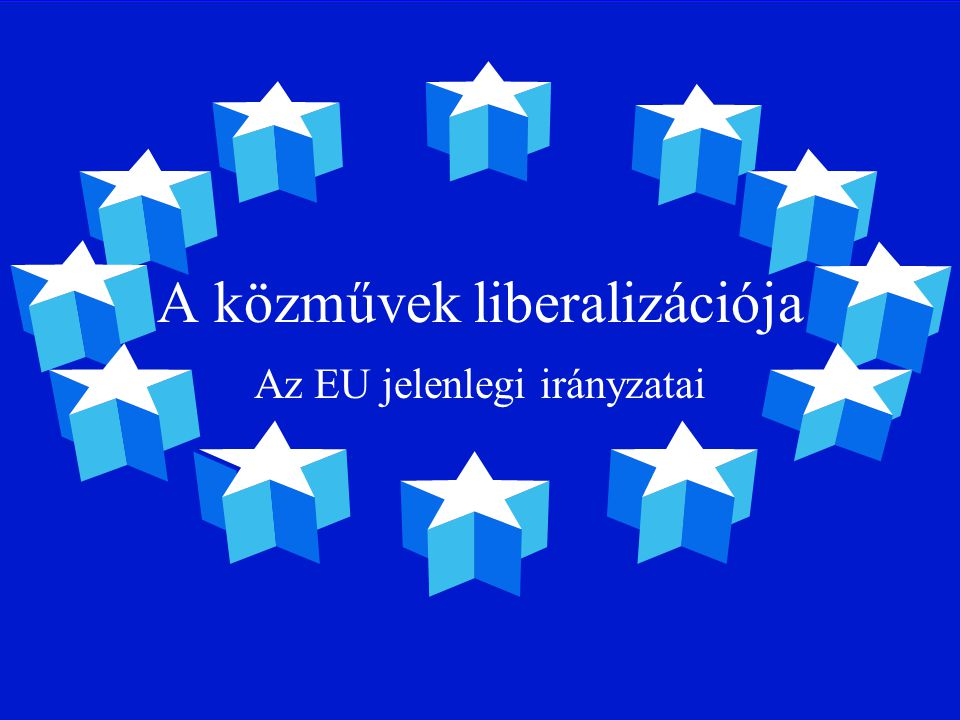 A közművek liberalizációja Az EU jelenlegi irányzatai