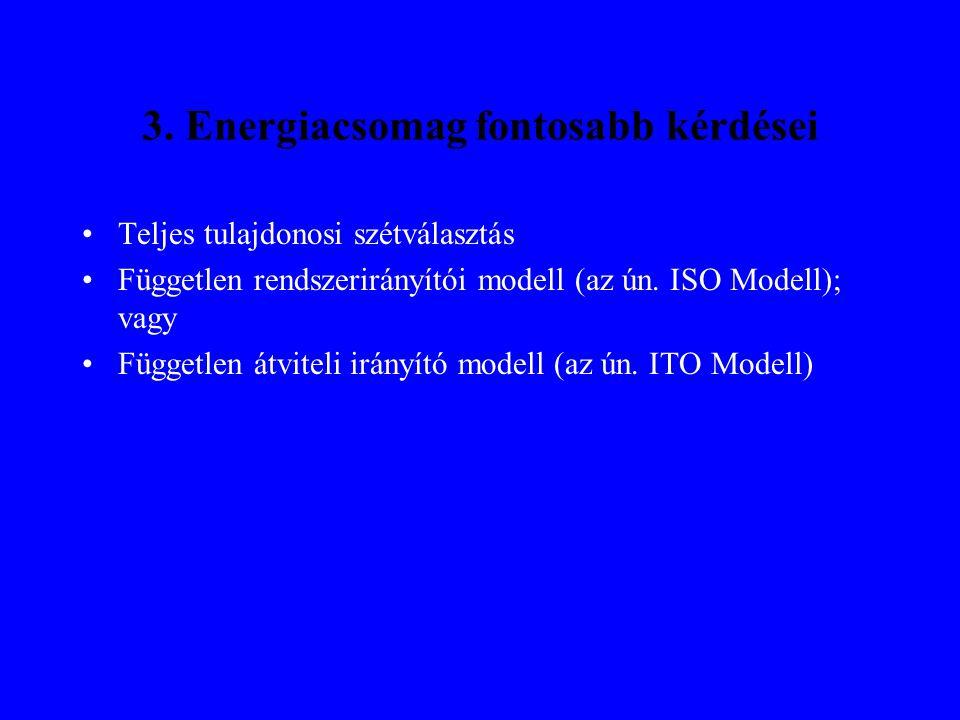 3. Energiacsomag fontosabb kérdései •Teljes tulajdonosi szétválasztás •Független rendszerirányítói modell (az ún. ISO Modell); vagy •Független átvitel