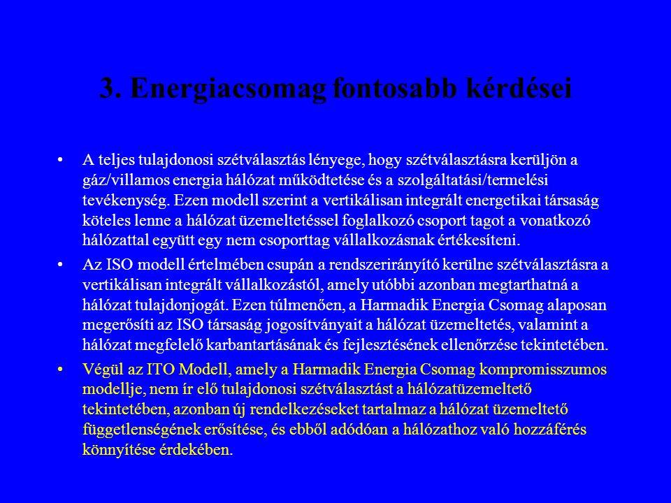 3. Energiacsomag fontosabb kérdései •A teljes tulajdonosi szétválasztás lényege, hogy szétválasztásra kerüljön a gáz/villamos energia hálózat működtet