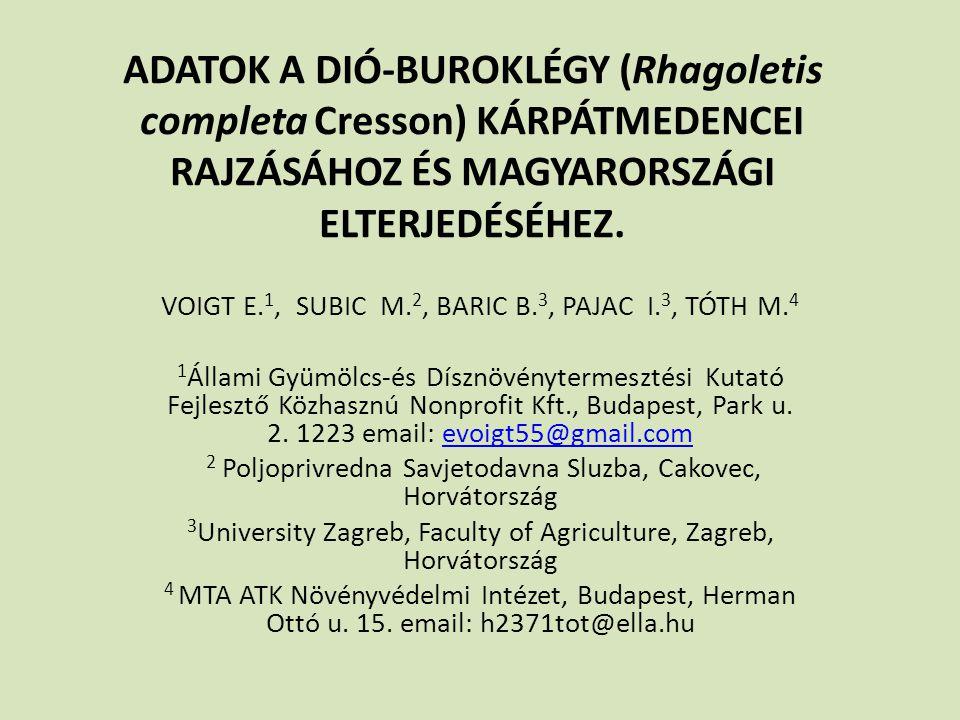 ADATOK A DIÓ-BUROKLÉGY (Rhagoletis completa Cresson) KÁRPÁTMEDENCEI RAJZÁSÁHOZ ÉS MAGYARORSZÁGI ELTERJEDÉSÉHEZ. VOIGT E. 1, SUBIC M. 2, BARIC B. 3, PA