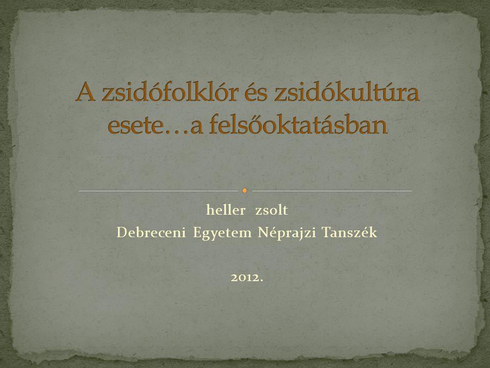 heller zsolt Debreceni Egyetem Néprajzi Tanszék 2012.