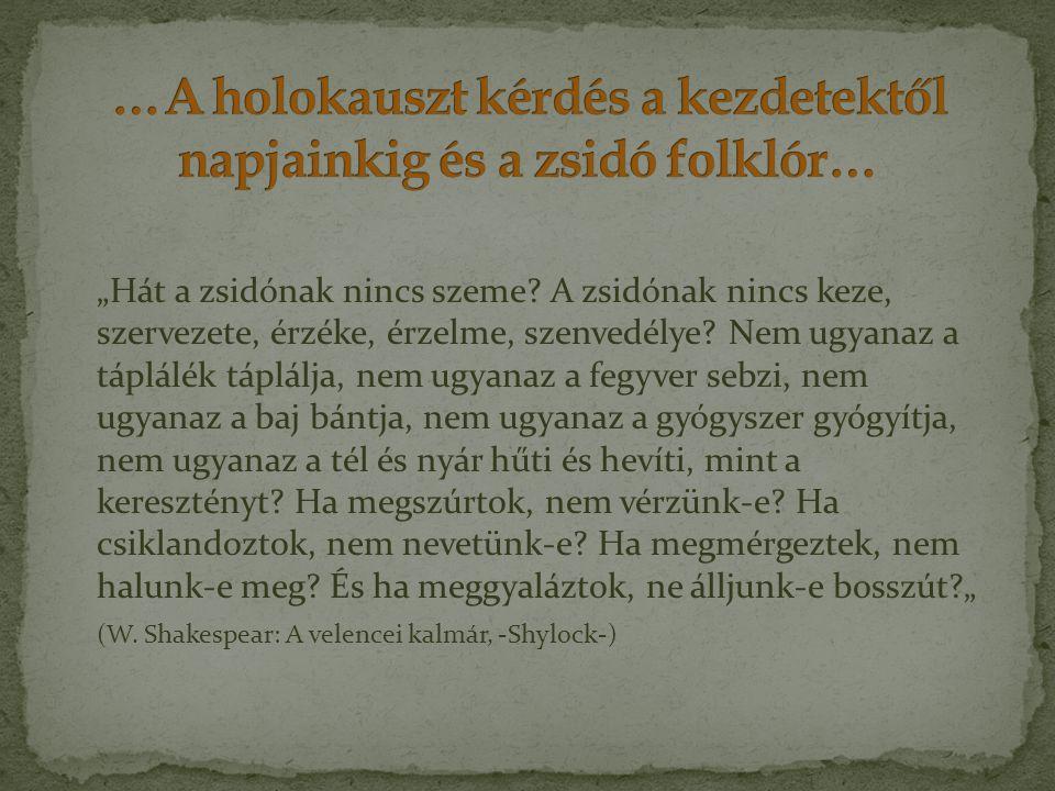 """""""Hát a zsidónak nincs szeme? A zsidónak nincs keze, szervezete, érzéke, érzelme, szenvedélye? Nem ugyanaz a táplálék táplálja, nem ugyanaz a fegyver s"""