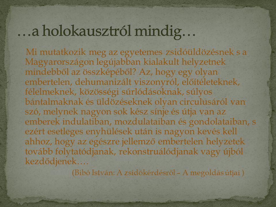 Mi mutatkozik meg az egyetemes zsidóüldözésnek s a Magyarországon legújabban kialakult helyzetnek mindebből az összképéből? Az, hogy egy olyan emberte