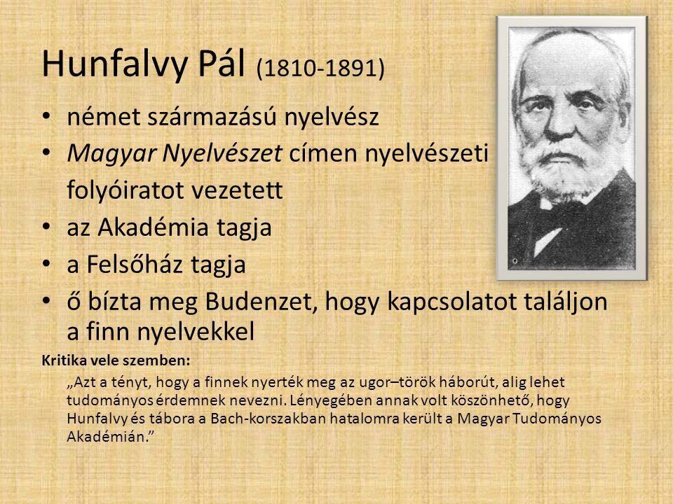 Hunfalvy Pál (1810-1891) • német származású nyelvész • Magyar Nyelvészet címen nyelvészeti folyóiratot vezetett • az Akadémia tagja • a Felsőház tagja