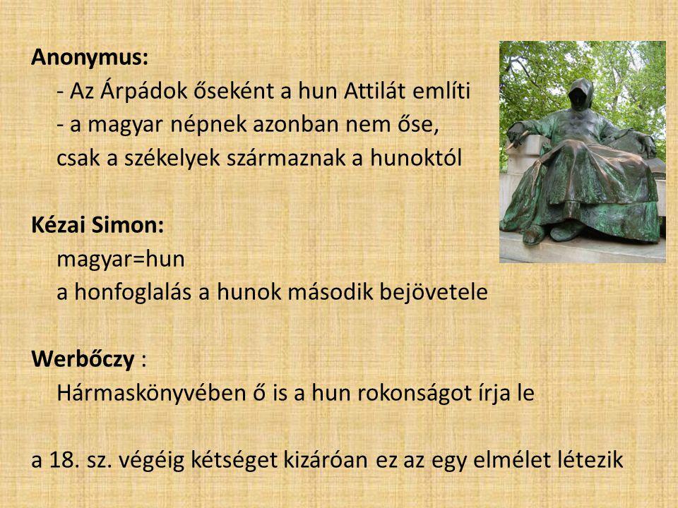 Anonymus: - Az Árpádok őseként a hun Attilát említi - a magyar népnek azonban nem őse, csak a székelyek származnak a hunoktól Kézai Simon: magyar=hun