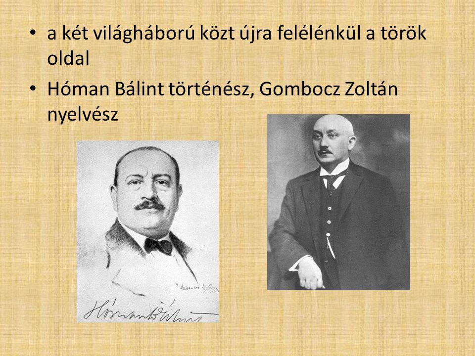 • a két világháború közt újra felélénkül a török oldal • Hóman Bálint történész, Gombocz Zoltán nyelvész