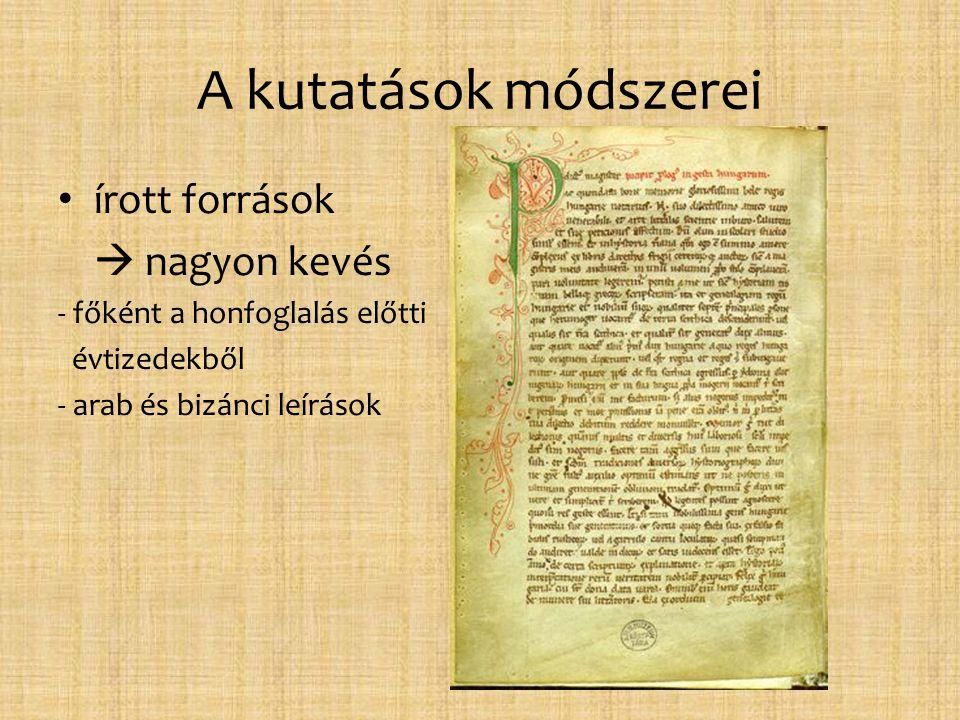 A kutatások módszerei • írott források  nagyon kevés - főként a honfoglalás előtti évtizedekből - arab és bizánci leírások