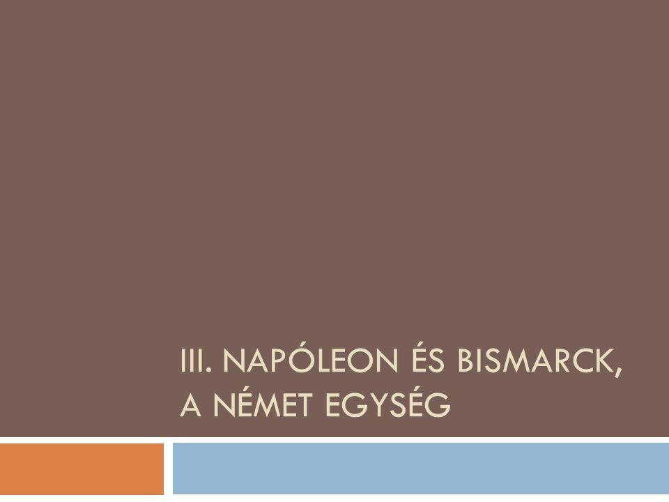 III. NAPÓLEON ÉS BISMARCK, A NÉMET EGYSÉG