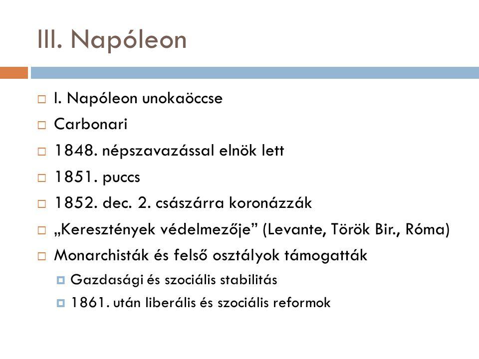 """III. Napóleon  I. Napóleon unokaöccse  Carbonari  1848. népszavazással elnök lett  1851. puccs  1852. dec. 2. császárra koronázzák  """"Kereszténye"""