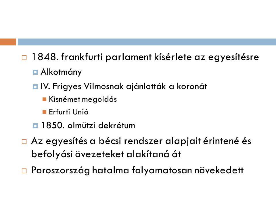  1848. frankfurti parlament kísérlete az egyesítésre  Alkotmány  IV. Frigyes Vilmosnak ajánlották a koronát  Kisnémet megoldás  Erfurti Unió  18