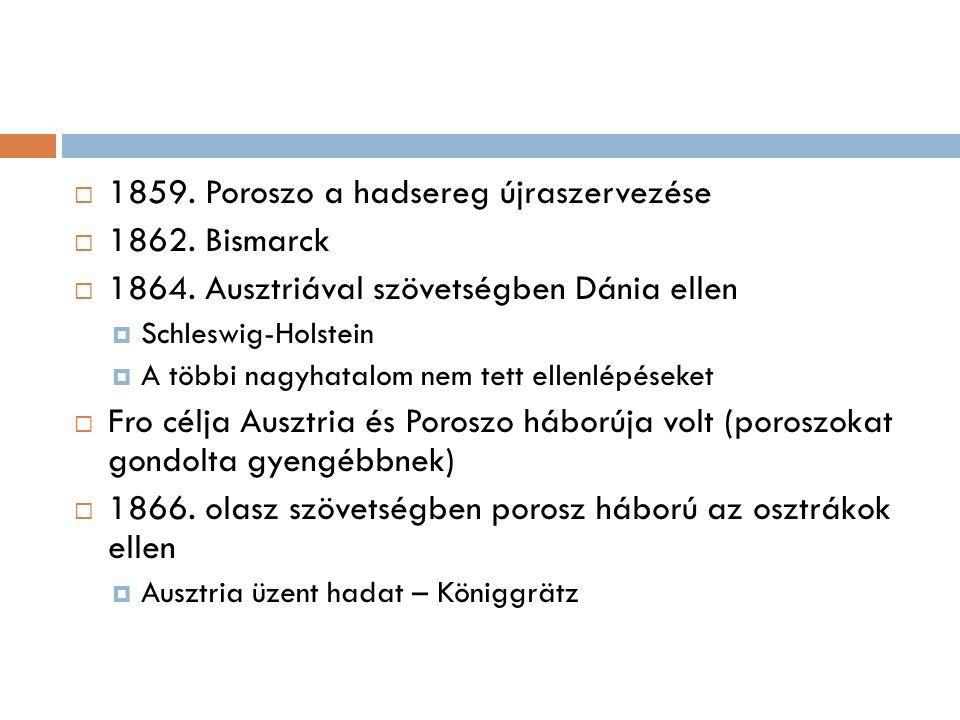  1859.Poroszo a hadsereg újraszervezése  1862. Bismarck  1864.