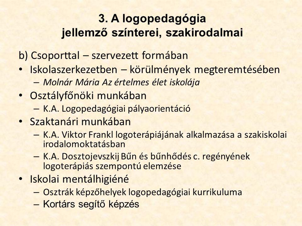3. A logopedagógia jellemző színterei, szakirodalmai b) Csoporttal – szervezett formában • Iskolaszerkezetben – körülmények megteremtésében – Molnár M