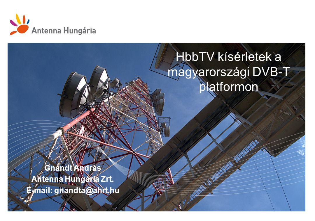 HbbTV kísérletek a magyarországi DVB-T platformon Gnandt András Antenna Hungária Zrt.