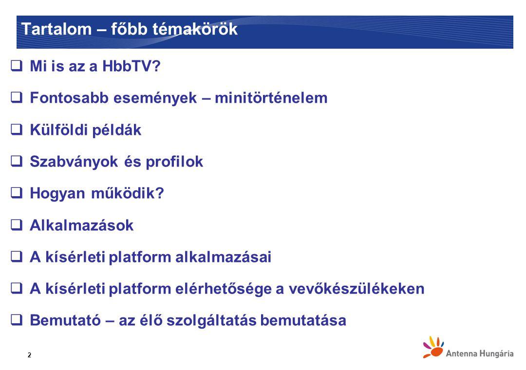 Tartalom – főbb témakörök  Mi is az a HbbTV.