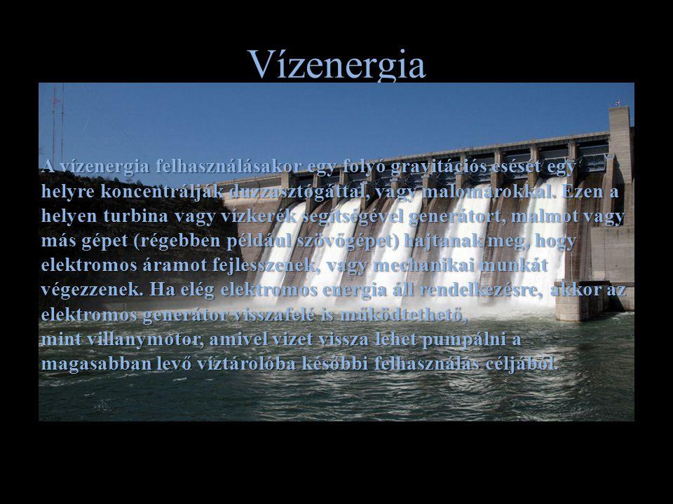 Vízenergia A vízenergia felhasználásakor egy folyó gravitációs esését egy helyre koncentrálják duzzasztógáttal, vagy malomárokkal.