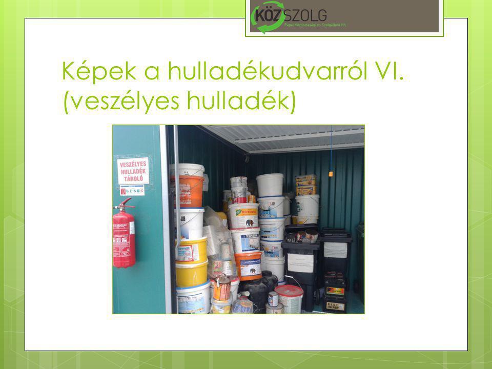Képek a hulladékudvarról VI. (veszélyes hulladék)