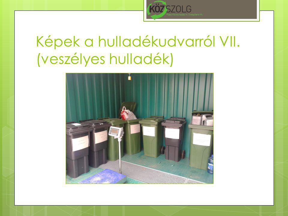Képek a hulladékudvarról VII. (veszélyes hulladék)