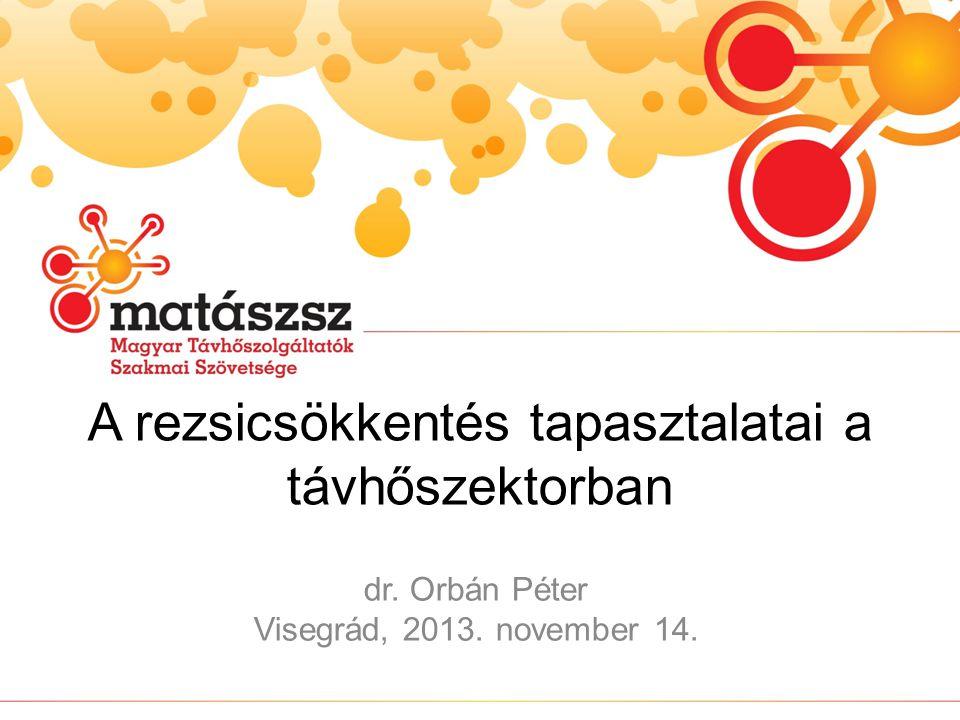 A rezsicsökkentés tapasztalatai a távhőszektorban dr. Orbán Péter Visegrád, 2013. november 14.