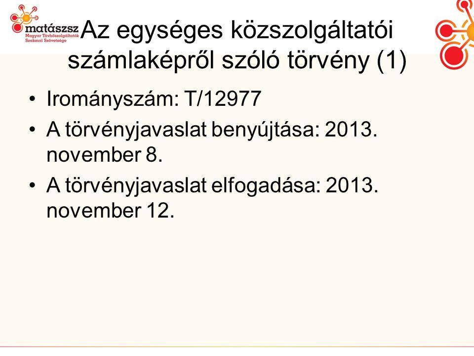 Az egységes közszolgáltatói számlaképről szóló törvény (1) •Irományszám: T/12977 •A törvényjavaslat benyújtása: 2013.