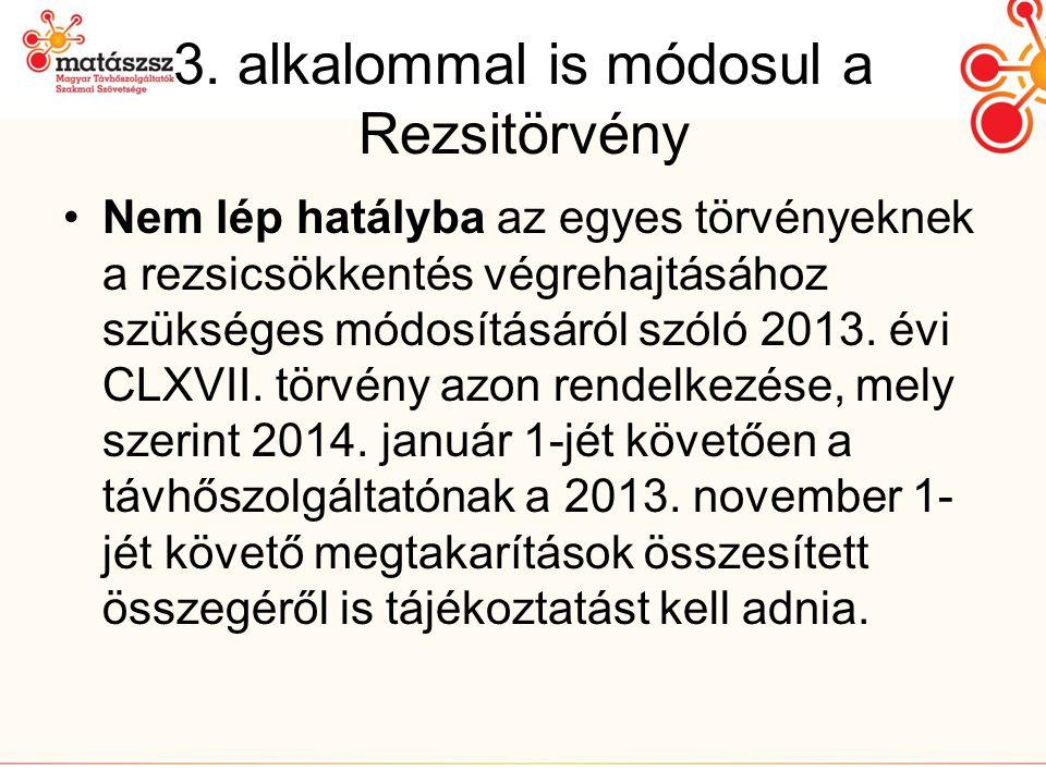 3. alkalommal is módosul a Rezsitörvény •Nem lép hatályba az egyes törvényeknek a rezsicsökkentés végrehajtásához szükséges módosításáról szóló 2013.