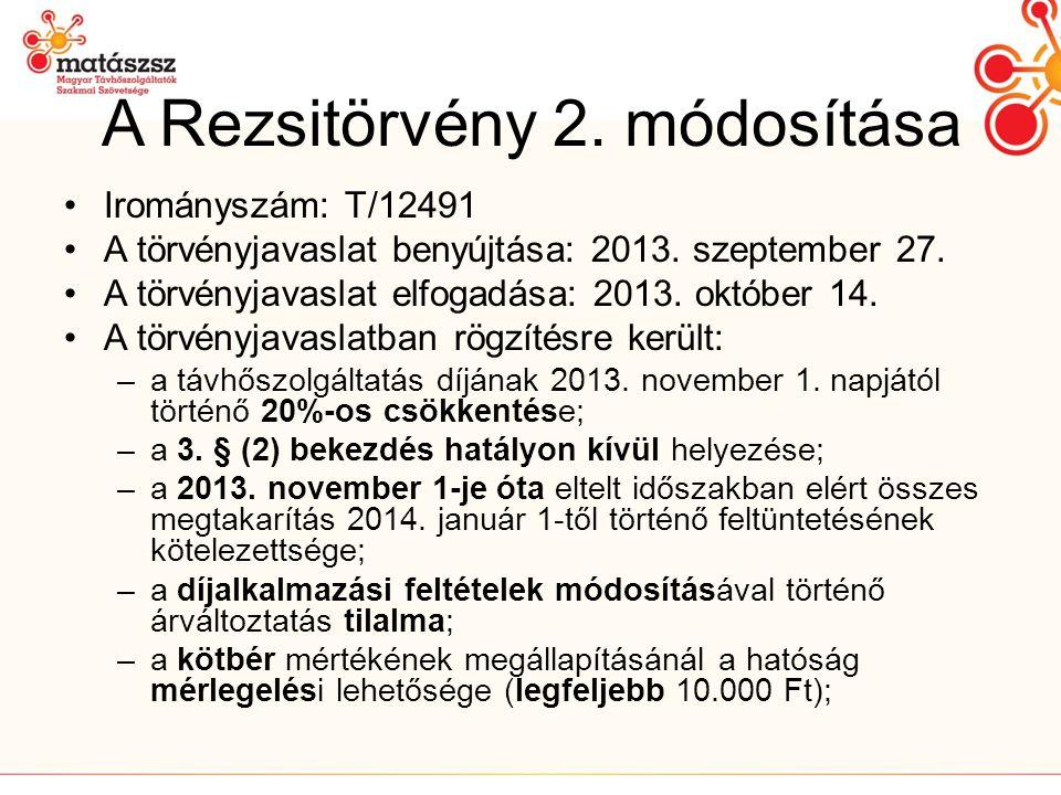 A Rezsitörvény 2.módosítása •Irományszám: T/12491 •A törvényjavaslat benyújtása: 2013.