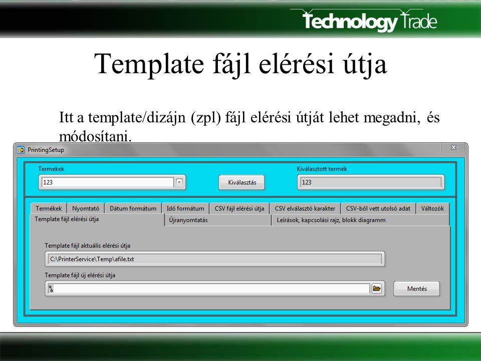 Template fájl elérési útja Itt a template/dizájn (zpl) fájl elérési útját lehet megadni, és módosítani.