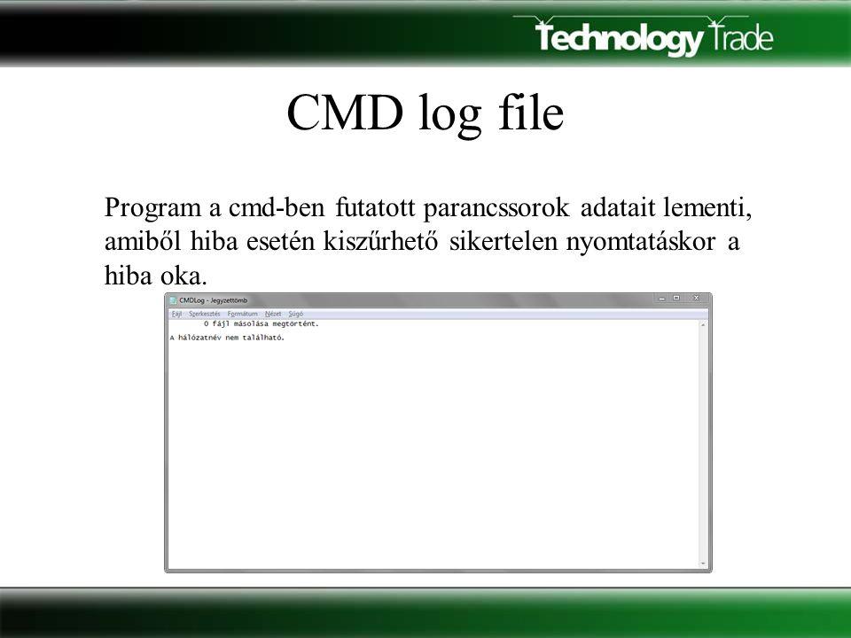 CMD log file Program a cmd-ben futatott parancssorok adatait lementi, amiből hiba esetén kiszűrhető sikertelen nyomtatáskor a hiba oka.
