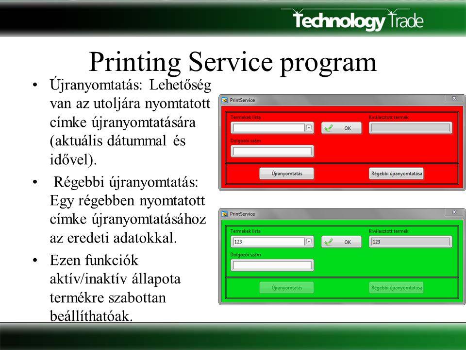Printing Service program •Újranyomtatás: Lehetőség van az utoljára nyomtatott címke újranyomtatására (aktuális dátummal és idővel). • Régebbi újranyom
