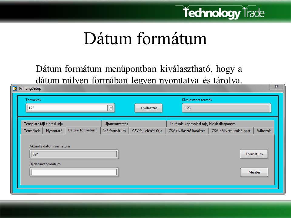 Idő formátum Az Idő formátum menüpontban kiválasztható, hogy az Idő milyen formában legyen nyomtatva és tárolva.