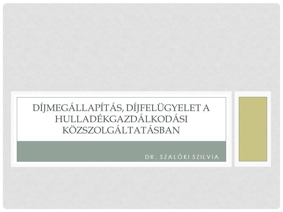 DR. SZALÓKI SZILVIA DÍJMEGÁLLAPÍTÁS, DÍJFELÜGYELET A HULLADÉKGAZDÁLKODÁSI KÖZSZOLGÁLTATÁSBAN